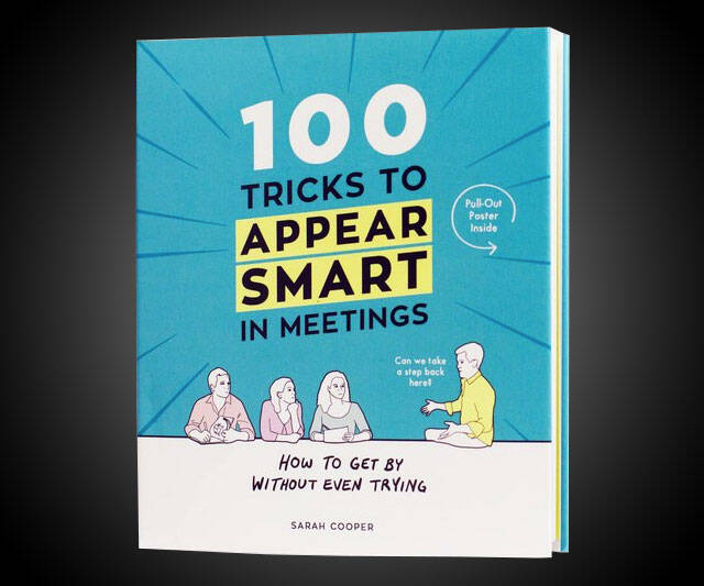 100 Tricks to Appear Smart in Meetings - http://coolthings.us