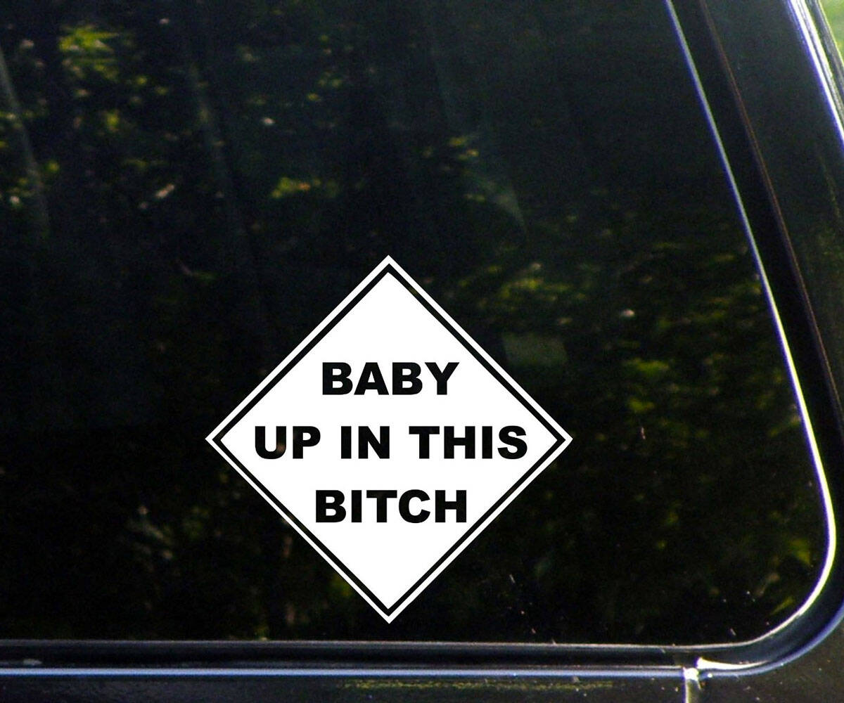 Baby Up In This B*tch Car Decal - http://coolthings.us