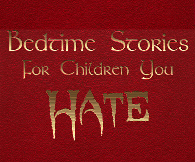 Bedtime Stories for Children You Hate - http://coolthings.us
