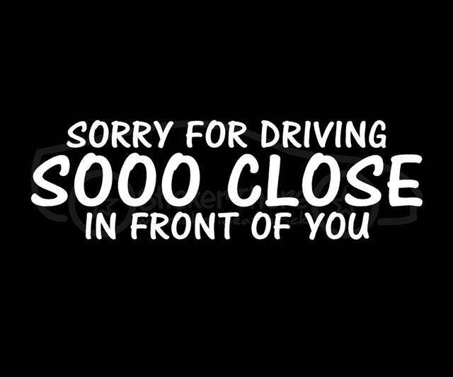 Sorry For Driving So Close In Front Car Decal - http://coolthings.us