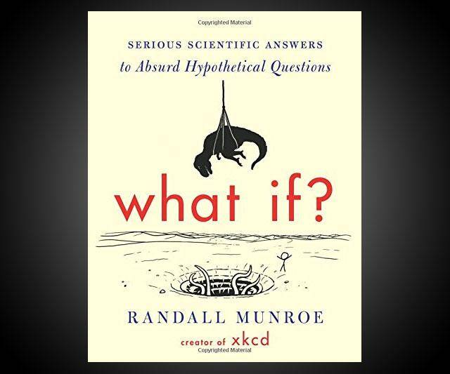 What If? - Real Answers to Absurd Hypotheticals - http://coolthings.us