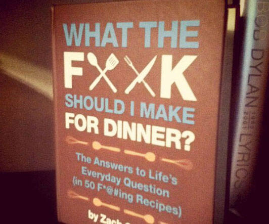 What The Fuck Should I Make For Dinner - http://coolthings.us