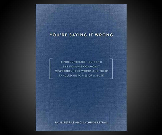 You're Saying It Wrong - http://coolthings.us